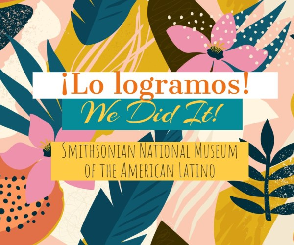 A Dream Becomes Reality: The National Museum of the American Latino